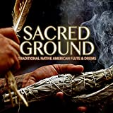 Sacred Ground: Traditional Native American Flute & Drums