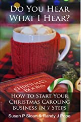 Do You Hear What I Hear?: How to Start Your Christmas Caroling Business in 7 Steps Kindle Edition