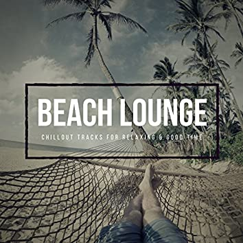 Beach Lounge - Chillout Tracks For Relaxing & Good Time