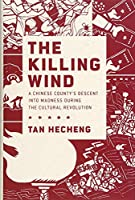 The Killing Wind: A Chinese County's Descent into Madness During the Cultural Revolution