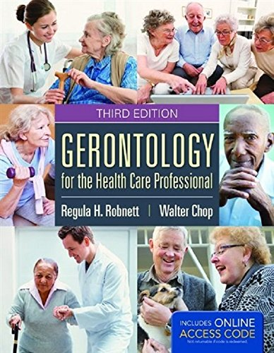 Compare Textbook Prices for Gerontology for the Health Care Professional 3 Edition ISBN 9781284038873 by Robnett, Regula H.,Chop, Walter C.