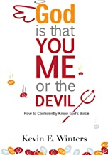 God, Is that You, Me, or the Devil: How to Confidently Know God's Voice