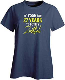My Family Tee It Took Me 27 Years to Be This Zestful Funny Old Birthday - Ladies T-Shirt