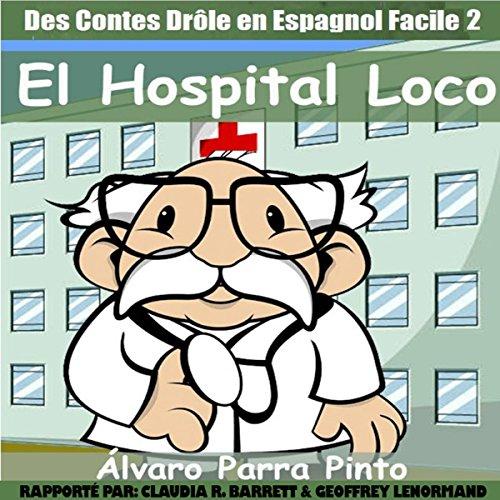 Des Contes Drôle en Espagnol Facile 2 [Funny Tales in Easy Spanish 2]: El Hospital Loco [The Crazy Hospital]