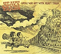 Going Way Out by Heavy Trash (2007-08-29)