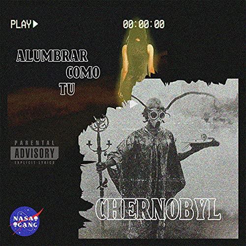 Alumbrar como tu / Chernobyl