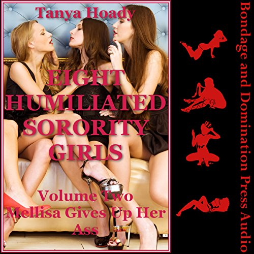 Melissa Gives Up Her Ass     Eight Humiliated Sorority Girls, Book 2              By:                                                                                                                                 Tanya Hoady                               Narrated by:                                                                                                                                 Tracie McCall                      Length: 15 mins     Not rated yet     Overall 0.0