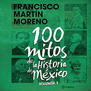 100 mitos de la historia de México 1                   By:                                                                                                                                 Francisco Martín Moreno                               Narrated by:                                                                                                                                 Pepe Granados                      Length: 9 hrs and 50 mins     22 ratings     Overall 4.0