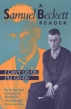 I Can't Go On, I'll Go On: A Samuel Beckett Reader (Beckett, Samuel)