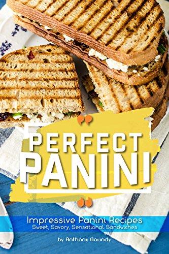 Perfect Panini: Impressive Panini Recipes– Sweet, Savory, Sensational Sandwiches (English Edition)