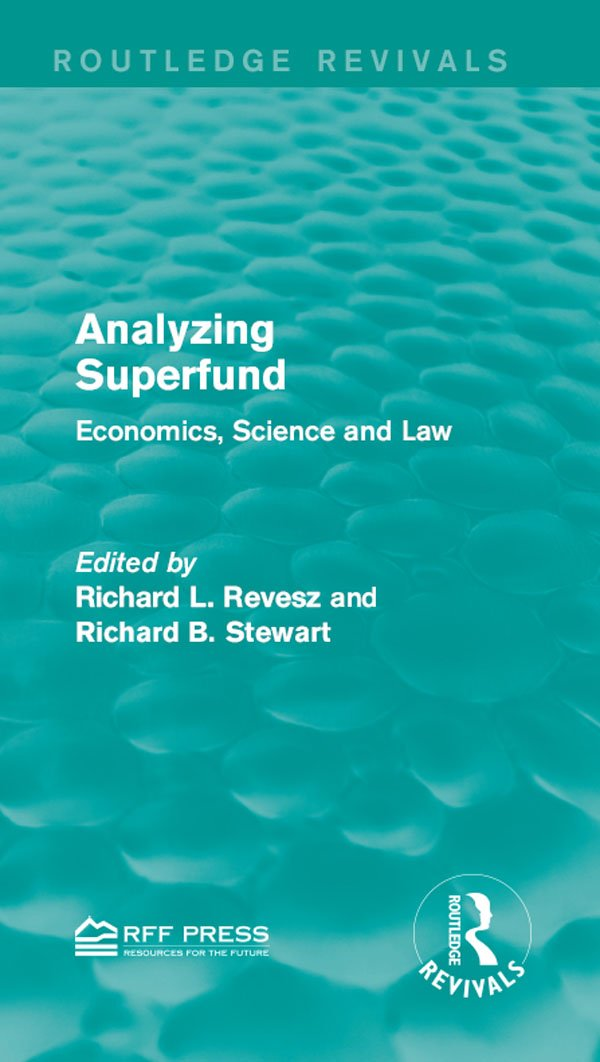 Analyzing Superfund: Economics, Science and Law (Routledge Revivals)