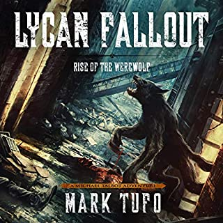 Lycan Fallout     Rise of the Werewolf              By:                                                                                                                                 Mark Tufo                               Narrated by:                                                                                                                                 Sean Runnette                      Length: 11 hrs and 19 mins     3,146 ratings     Overall 4.5