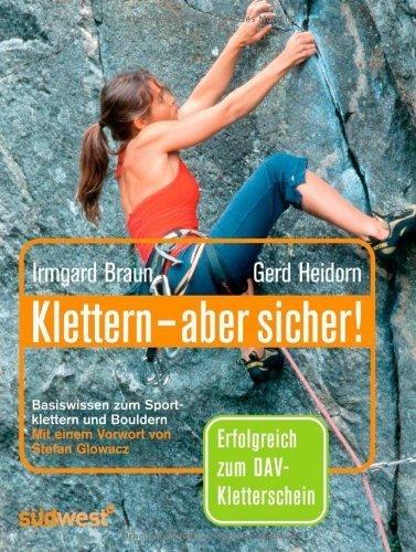 Klettern - aber sicher!: Basiswissen zum Sportklettern und Bouldern von Irmgard Braun (9. Februar 2006) Taschenbuch
