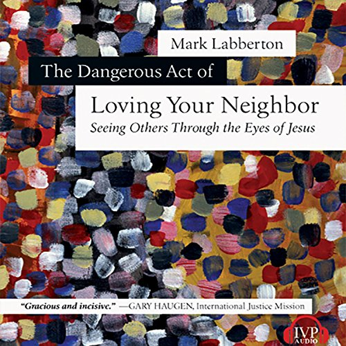 The Dangerous Act of Loving Your Neighbor audiobook cover art