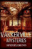 Spiegelgrund: Lasst, die ihr eintretet, alle Hoffnung fahren (Vakkerville Mysteries 3)