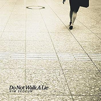 Do not walk a lie