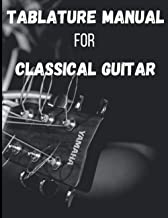Tablature manual for classical guitar: 100 tablature pages for 6 strings guitar. Write down all your inspirations and crea...
