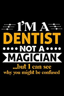 I'm a Dentist not a Magician but I can see why you might be confused: Funny Gift Idea For Dentist Default Line Journal Not...