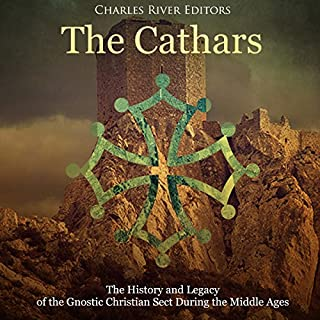 The Cathars     The History and Legacy of the Gnostic Christian Sect During the Middle Ages              By:                                                                                                                                 Charles River Editors                               Narrated by:                                                                                                                                 Jim D. Johnston                      Length: 1 hr and 20 mins     10 ratings     Overall 3.9