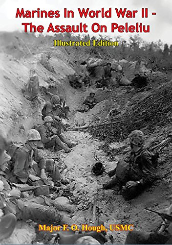 Marines In World War II - The Assault On Peleliu [Illustrated Edition]