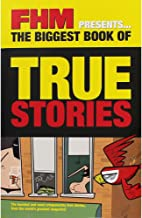 FHM Presents the Biggest Book of TRUE STORIES