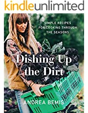 Dishing Up the Dirt: Simple Recipes for Cooking Through the Seasons (Farm-to-Table Cookbooks Book 1)
