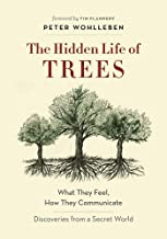 The Hidden Life of Trees: What They Feel, How They Communicate―Discoveries from A Secret World