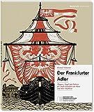 Der Frankfurter Adler: Wappen, Siegel und Fahnen der Stadt Frankfurt am Main und ihrer Stadtteile
