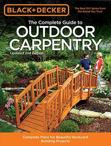 Compare Textbook Prices for Black & Decker The Complete Guide to Outdoor Carpentry, Updated : Complete Plans for Beautiful Backyard Building Projects Black & Decker Complete Guide 2 Edition ISBN 0789172004763 by Editors of Cool Springs Press,North American Media Group