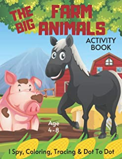 The Farm Animals I Spy, Tracing, Coloring & Dot To Dot Activity Book Age 4-8: Fun On The Ranch, Farm Children's Puzzle Boo...