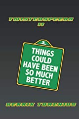 TWISTEDSPEEDO II - THINGS COULD HAVE BEEN SO MUCH BETTER Paperback