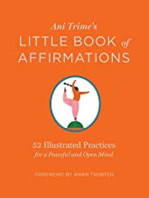 Ani Trime's Little Book of Affirmations: 52 Illustrated Practices for a Peaceful and Open Mind