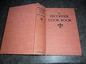 Escoffier Cookbook: A Guide To the Fine Art of French Cuisine - The Classic Work by the Master Chef (Featuring 2,973 recipes)
