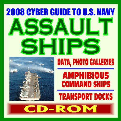 2008 Cyber Guide to U.S. Navy Amphibious Assault Ships, Wasp and Tarawa Class, Command Ships, Transport Docks, and Coastal Mine Hunters - Comprehensive Coverage and Photo Galleries (CD-ROM)