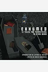 Exhumed: 13 Tales Too Terrifying to Stay Dead Paperback