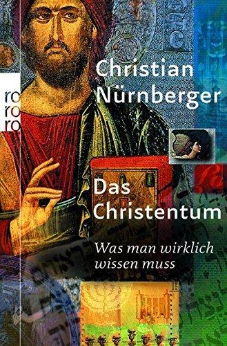 Das Christentum: Was man wirklich wissen muss by Christian Nürnberger (2012-04-02)