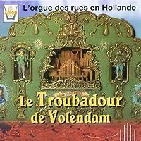 Le Troubadour De Volendam (L Orgue