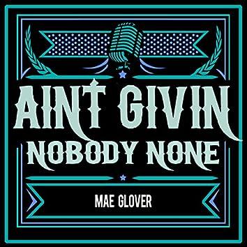Ain't Givin' Nobody None