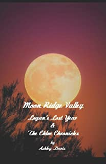 Moon Ridge Valley: Logan's Lost Year & The Chloe Chronicles