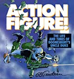Action Figure!: The Life and Times of Doonesbury's Uncle Duke - G. B. Trudeau