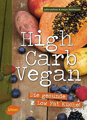 High Carb Vegan: Die gesunde Low Fat Küche: Die gesunde Low Fat Kche