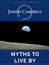Myths to Live By: The Collected Works of Joseph Campbell (English Edition)