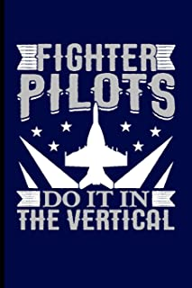 Fighter Pilots Do It in the Vertical: Notebook | Journal | Diary - 6x9