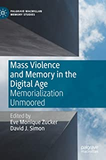 Mass Violence and Memory in the Digital Age: Memorialization Unmoored