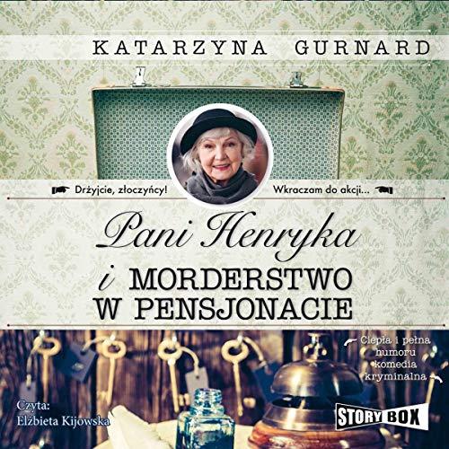 Pani Henryka i morderstwo w pensjonacie                   By:                                                                                                                                 Katarzyna Gurnard                               Narrated by:                                                                                                                                 Elżbieta Kijowska                      Length: 8 hrs and 59 mins     Not rated yet     Overall 0.0