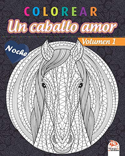 colorear - Un caballo amor - Volumen 1 - Noche: Libro para colorear para adultos (Mandalas) - Antiestrés - Volumen 1 - edición nocturna (Un caballo amor - Noche)