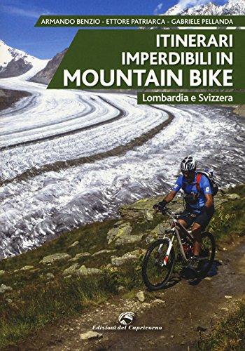 Itinerari imperdibili in mountain bike. Lombardia e Svizzera