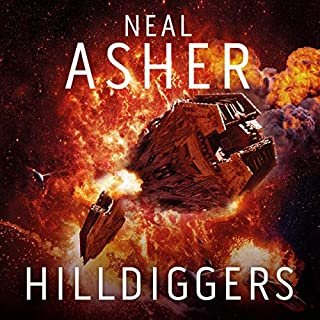 Hilldiggers                   By:                                                                                                                                 Neal Asher                               Narrated by:                                                                                                                                 Peter Noble                      Length: 16 hrs and 37 mins     22 ratings     Overall 4.8