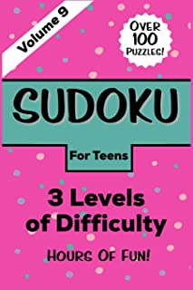 Sudoku For Teens: Volume 9 Over 100 Puzzles Three Levels of Difficulty Hours of Fun