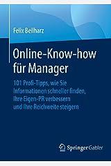Online-Know-how für Manager: 101 Profi-Tipps, wie Sie Informationen schneller finden, Ihre Eigen-PR verbessern und Ihre Reichweite steigern Kindle Ausgabe